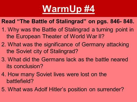 "WarmUp #4 Read ""The Battle of Stalingrad"" on pgs. 846- 848. 1. Why was the Battle of Stalingrad a turning point in the European Theater of World War II?"