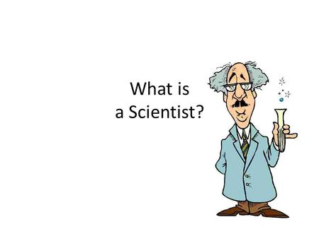 What is a Scientist?. Albert Einstein Sir Isaac Newton.