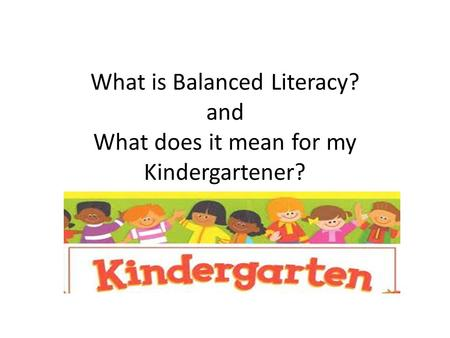 What is Balanced Literacy? and What does it mean for my Kindergartener?