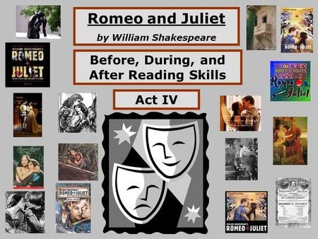 Romeo and Juliet by William Shakespeare Before, During, and After Reading Skills Act IV.