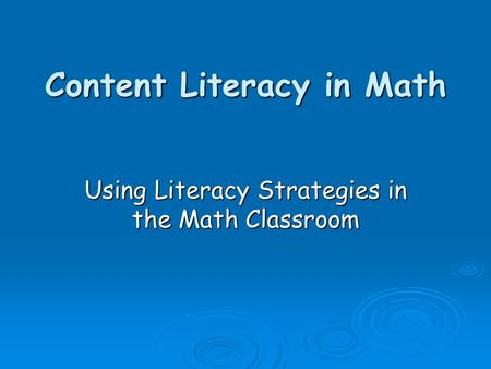 Content Literacy in Math Using Literacy Strategies in the Math Classroom.