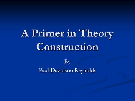 A Primer in Theory Construction By Paul Davidson Reynolds.