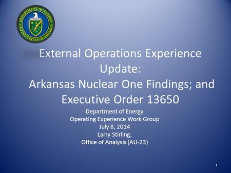 External Operations Experience Update: Arkansas Nuclear One Findings; and Executive Order 13650 Department of Energy Operating Experience Work Group July.