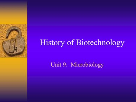 History of Biotechnology Unit 9: Microbiology. What is Biotechnology? Biotechnology: the branch of molecular biology that studies the use of microorganisms.