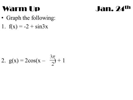 Warm Up Jan. 24th Graph the following: f(x) = -2 + sin3x