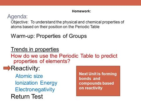 Agenda: Warm-up: Properties of Groups Trends in properties How do we use the Periodic Table to predict properties of elements? Reactivity: Atomic size.