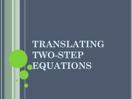 TRANSLATING TWO-STEP EQUATIONS. EXAMPLE #1 Translate the following into an equation. Seven more than three times a number is 31 3x + 7 = 31.