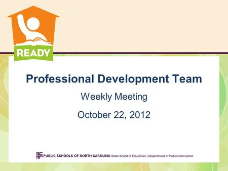Professional Development Team Weekly Meeting October 22, 2012.