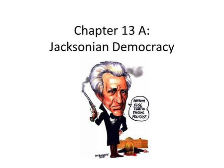 Chapter 13 A: Jacksonian Democracy. Era of Good Feeling ENDS Corrupt Bargain (1824) ____________ (Dem-Republican) (reform and expansion) (South and West)
