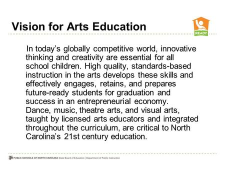 Vision for Arts Education In today's globally competitive world, innovative thinking and creativity are essential for all school children. High quality,