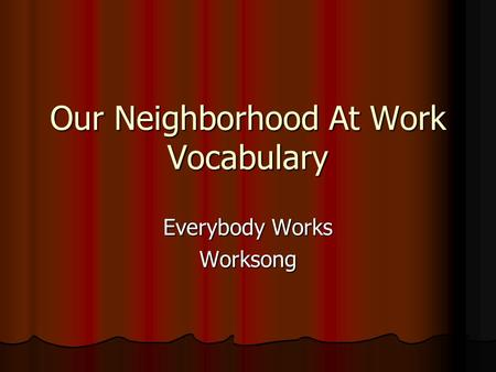 Our Neighborhood At Work Vocabulary Everybody Works Worksong.