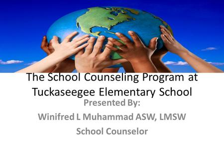 The School Counseling Program at Tuckaseegee Elementary School Presented By: Winifred L Muhammad ASW, LMSW School Counselor.