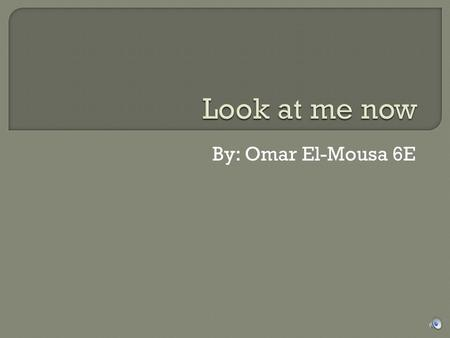 By: Omar El-Mousa 6E  Look at me now!   The best dramatic skill in my performance would be body expression. Because I stand straight and stiff and.
