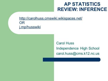 AP STATISTICS REVIEW: INFERENCE Carol Huss Independence High School  OR j.mp/husswiki.