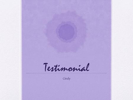 Testimonial Cindy. What is it??? In promotion and of advertising, a testimonial or show consists of a person's written or spoken statement extolling the.
