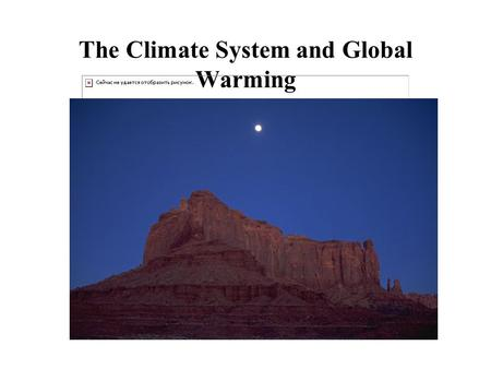 The Climate System and Global Warming. Weather and Climate Basics Weather: Day to day variations in the earth's atmosphere. Ex: Climate: Generalized weather.