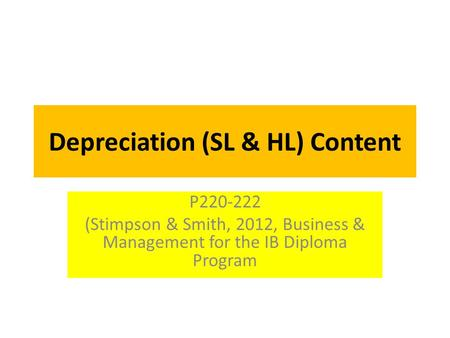 Depreciation (SL & HL) Content P220-222 (Stimpson & Smith, 2012, Business & Management for the IB Diploma Program.