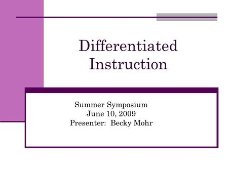 Differentiated Instruction Summer Symposium June 10, 2009 Presenter: Becky Mohr.