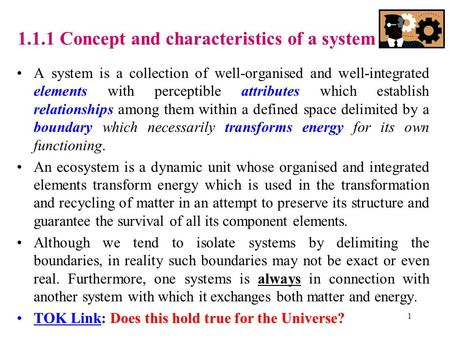 1.1.1 Concept and characteristics of a system A system is a collection of well-organised and well-integrated elements with perceptible attributes which.