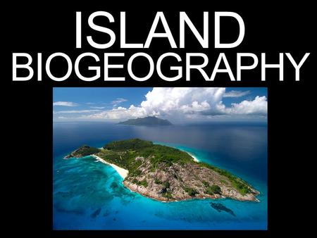 ISLAND BIOGEOGRAPHY. What is Island Biogeography? A field within biogeography  the study of the distribution of species spatially and temporally Establishment.