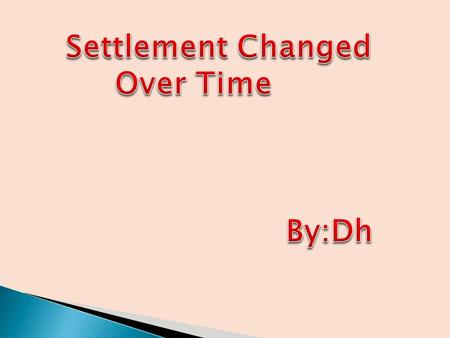  Observe the changes settlements have made over time.