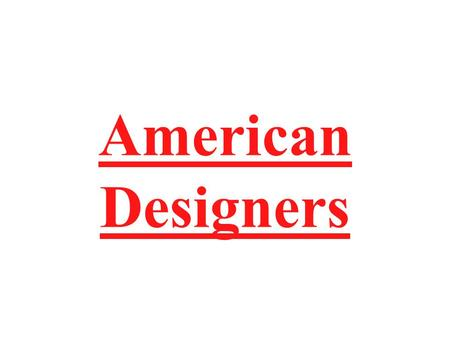 American Designers Highest paid fashion executive in the US 2001. Self-taught designer of men's tailored clothing. Highest paid fashion executive in.