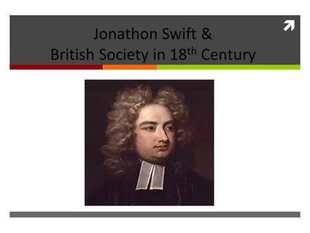 Jonathon Swift & British Society in 18 th Century.
