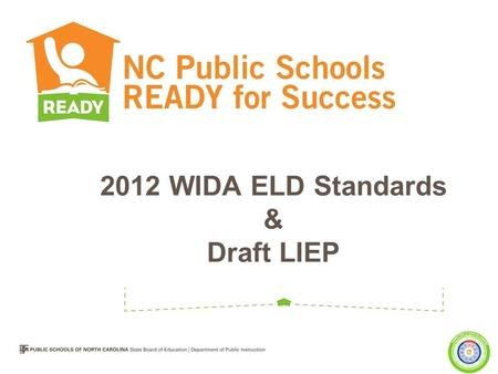 2012 WIDA ELD Standards & Draft LIEP