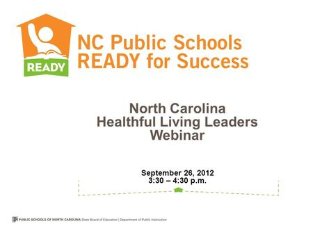 North Carolina Healthful Living Leaders Webinar September 26, 2012 3:30 – 4:30 p.m.