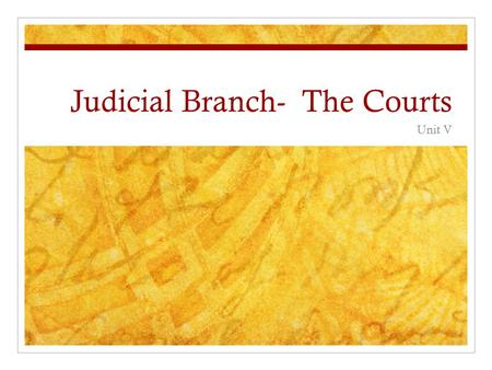 Judicial Branch- The Courts Unit V Role of the courts in American government Make policy Can undo work of representative institutions Judicial Activism.