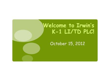 Welcome to Irwin's K-1 LI/TD PLC! October 15, 2012.