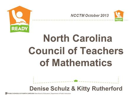 NCCTM October 2013 North Carolina Council of Teachers of Mathematics Denise Schulz & Kitty Rutherford.