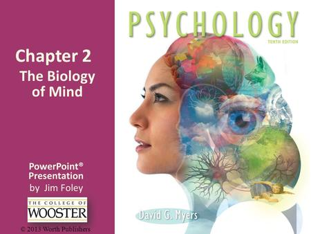 PowerPoint® Presentation by Jim Foley © 2013 Worth Publishers Chapter 2 The Biology of Mind.