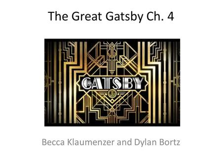 The Great Gatsby Ch. 4 Becca Klaumenzer and Dylan Bortz.