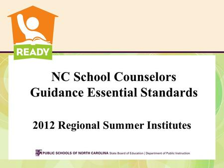 NC School Counselors Guidance Essential Standards 2012 Regional Summer Institutes.