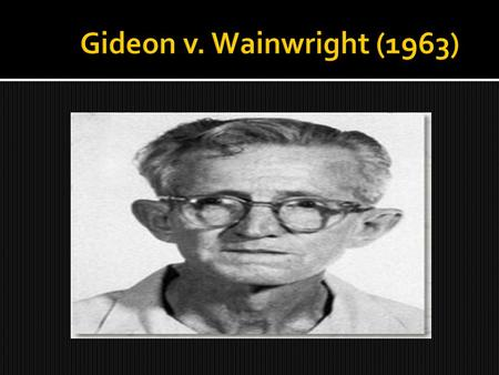 the case of clarence earl gideon vs wainright Clarence earl gideon was accused of breaking into a pool hall and stealing  money from the cash register and jukebox the trial judge refused.