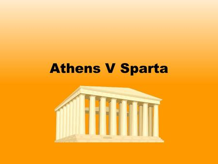 Athens V Sparta. Athens and Sparta were probably the two most famous and powerful city states in Ancient Greece. However, they were both very different.