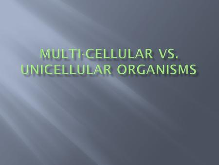 All organisms (living things) can be classified into two categories: Unicellular (Single Celled) and Multi- cellular  Unicellular organisms are made.