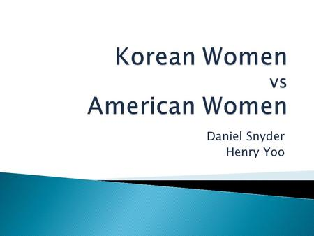 Daniel Snyder Henry Yoo.  American women are more likely to do physically demanding labor than Korean women.