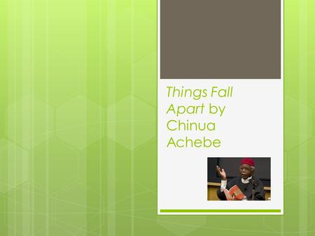 Things Fall Apart by Chinua Achebe. Background  Born in Nigeria in 1930.  His father was an early Christian convert among the Ibo people.  He received.