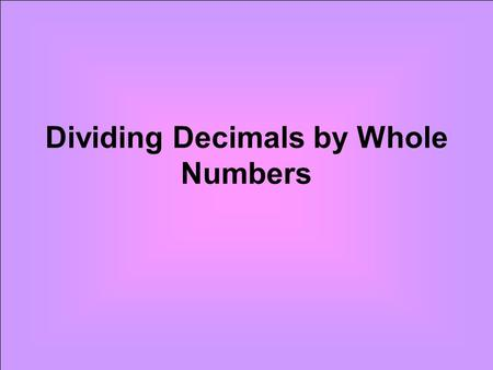 Dividing Decimals by Whole Numbers. In long division, we use both multiplication and division.