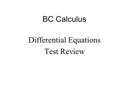 BC Calculus Differential Equations Test Review. As part of his summer job at a restaurant, Jim learned to cook up a big pot of soup late at night, just.