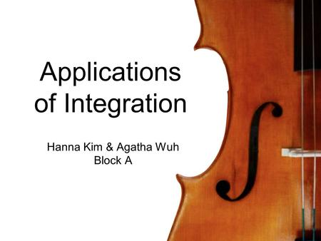Applications of Integration Hanna Kim & Agatha Wuh Block A.