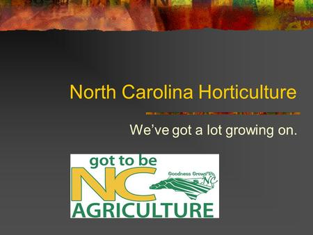 North Carolina Horticulture We've got a lot growing on.