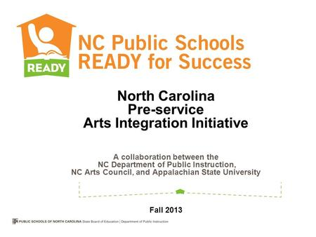 North Carolina Pre-service Arts Integration Initiative A collaboration between the NC Department of Public Instruction, NC Arts Council, and Appalachian.