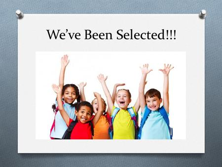 We've Been Selected!!!. Whole Child What will the NC Kindergarten Entry Assessment (KEA) look like in your child's classroom? O observations O work samples.