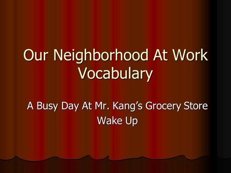 Our Neighborhood At Work Vocabulary A Busy Day At Mr. Kang's Grocery Store Wake Up.