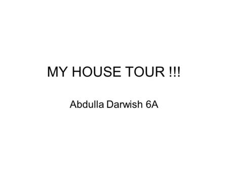 MY HOUSE TOUR !!! Abdulla Darwish 6A The garden This is my small garden there are some flowers but lots of grass. There is a swing and benches. There.