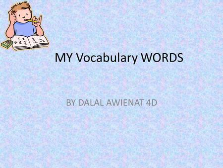 MY Vocabulary WORDS BY DALAL AWIENAT 4D. WASTE TO THROW SOMETHING NOT NEEDED OR NOT WANTED.