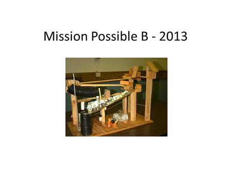 Mission Possible B - 2013. Safety Students must be supervised at all times. Use the score sheet as a guide.